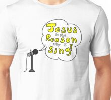 Jesus is the Reason Why I Sing Unisex T-Shirt