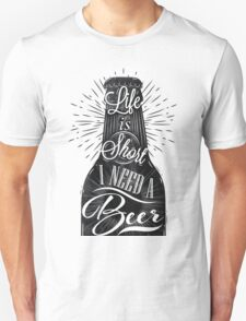 Life is short I need a Beer Unisex T-Shirt