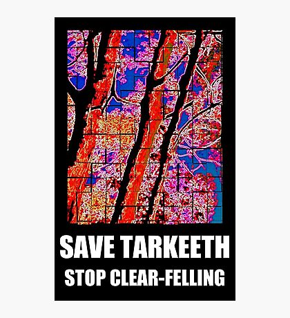 SAVE TARKEETH STOP CLEAR-FELLING Photographic Print