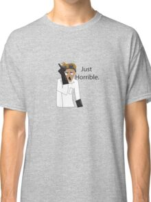 Just Horrible Classic T-Shirt