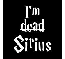 I'm Dead Sirius 2 Photographic Print