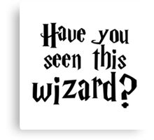 Have you seen this wizard? #1 Canvas Print