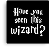 Have you seen this wizard? #2 Canvas Print