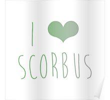 I love Scorbus Poster