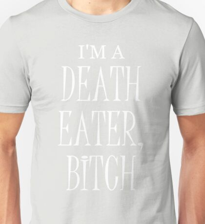 I'm a Death Eater Bitch #2 Unisex T-Shirt