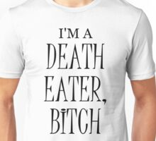 I'm a Death Eater Bitch Unisex T-Shirt