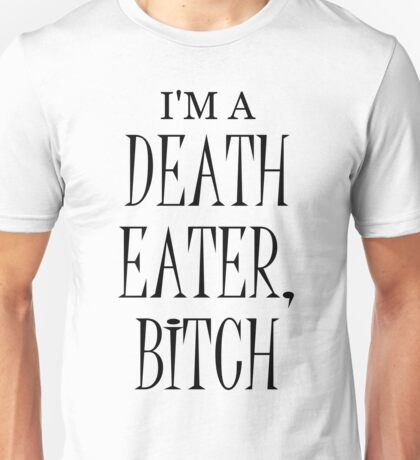 I'm a Death Eater Bitch Unisex T-Shirt