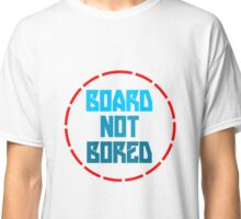 Board not bored Classic T-Shirt