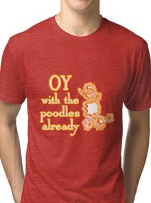 OY With The Poodles Already _ White Tri-blend T-Shirt