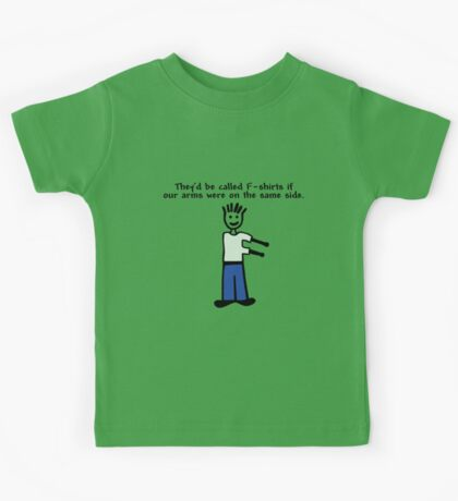 They'd be called F-shirts if our arms were on the same side. Kids Tee