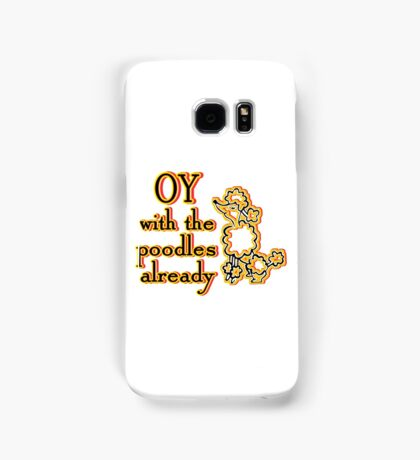 OY With The Poodles Already _ Black Samsung Galaxy Case/Skin