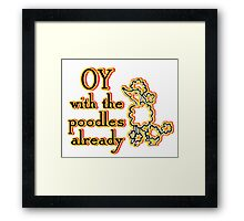 OY With The Poodles Already _ Black Framed Print