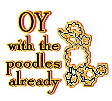 OY With The Poodles Already _ Black Photographic Print