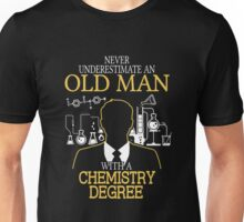 Never Underestimate An Old Man With A Chemistry Degree T-shirts Unisex T-Shirt