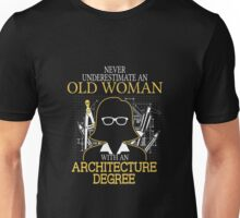Never Underestimate An Old Woman With An Architecture Degree T-shirts Unisex T-Shirt