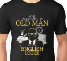 Never Underestimate An Old Man With An English Degree T-shirts Unisex T-Shirt