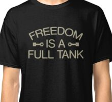 Freedom Is A Full Tank, Motorcycle Tee Classic T-Shirt