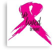 So Loved Be Healed Breast Cancer Awareness Canvas Print