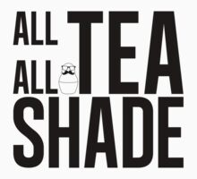 All Tea all Shade  by newyorkshka