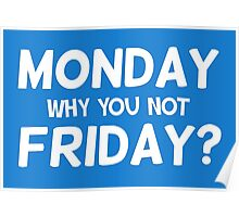 Monday why you not Friday? Poster