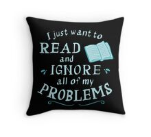 I just want to read and ignore all my problems Throw Pillow