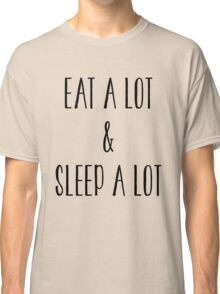 Eat A Lot And Sleep A Lot Tee Shirt Classic T-Shirt