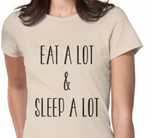 Eat A Lot And Sleep A Lot Tee Shirt Womens Fitted T-Shirt