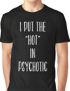 I Put The Hot In Psychotic T-Shirt Top Fangirl Fashion Gift Fresh Graphic T-Shirt