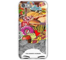 I am always hungry iPhone Case/Skin