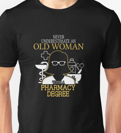 Never Underestimate An Old Woman With A Pharmacy Degree T-shirts Unisex T-Shirt