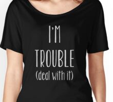 I'm Trouble (Deal With It) Funny T-shirt Top   Women's Relaxed Fit T-Shirt