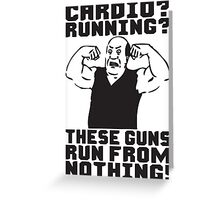 Cardio? Running? These Guns Run From Nothing! Greeting Card