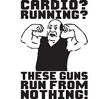 Cardio? Running? These Guns Run From Nothing! Photographic Print