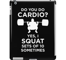 Cardio? You Mean Squats of 10 Reps? iPad Case/Skin