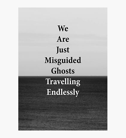 We Are Just Misguided Ghosts Travelling Endlessly Photographic Print