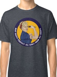 Buffy, the riveter. MAY BUFFY PROTECT YOU Classic T-Shirt