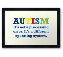 Autism, It's Not A Processing Error. It's A Different Operating System. Framed Print