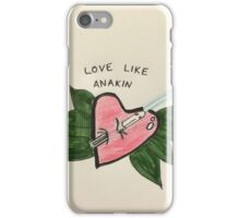 Love Like Anakin iPhone Case/Skin