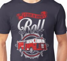 Firefighter - This is how I roll Unisex T-Shirt