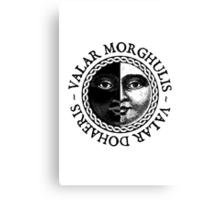 Valar Morghulis, Valar Dohaeris Canvas Print