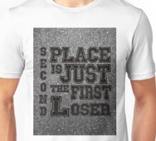 Second Place is the First Loser Unisex T-Shirt