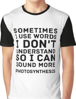 Sometimes I use words Graphic T-Shirt