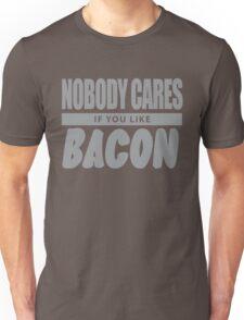 Nobody Cares If You Like Bacon Unisex T-Shirt