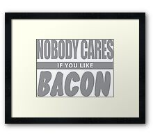 Nobody Cares If You Like Bacon Framed Print