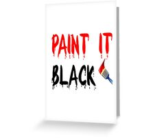 Paint it Black Inspired by The Rolling Stones  Greeting Card