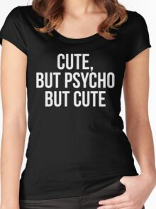 Cute, But Psycho. But Cute. Women's Fitted Scoop T-Shirt