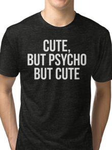 Cute, But Psycho. But Cute. Tri-blend T-Shirt