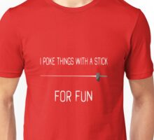 I Poke Things With a Stick For Fun Unisex T-Shirt