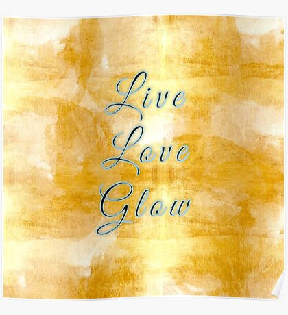live,love,glow,elegant,typography,cool text,gold,trendy,modern Poster
