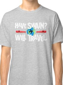 Have Swain? Will Travel Classic T-Shirt